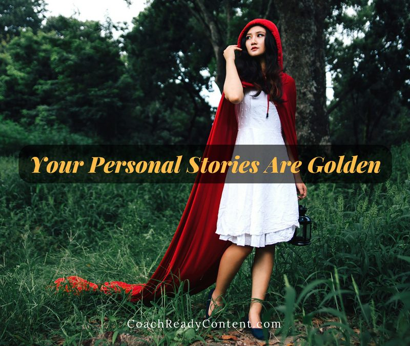 Your Personal Stories Are Golden–Use Them!
