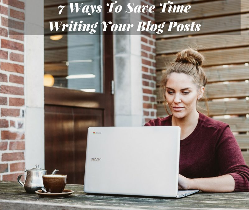 7 Ways To Save Time Writing Your Blog Posts